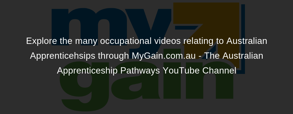 MyGain YouTube Channel , Visit this page to watch real apprenticeship and traineeship stories